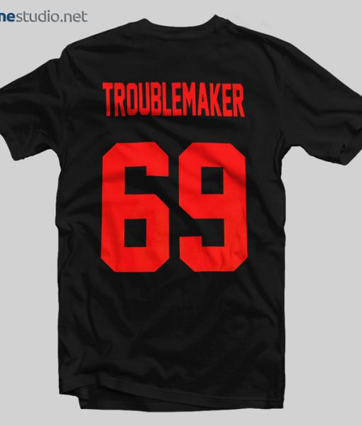 Troublemaker 69 T Shirt