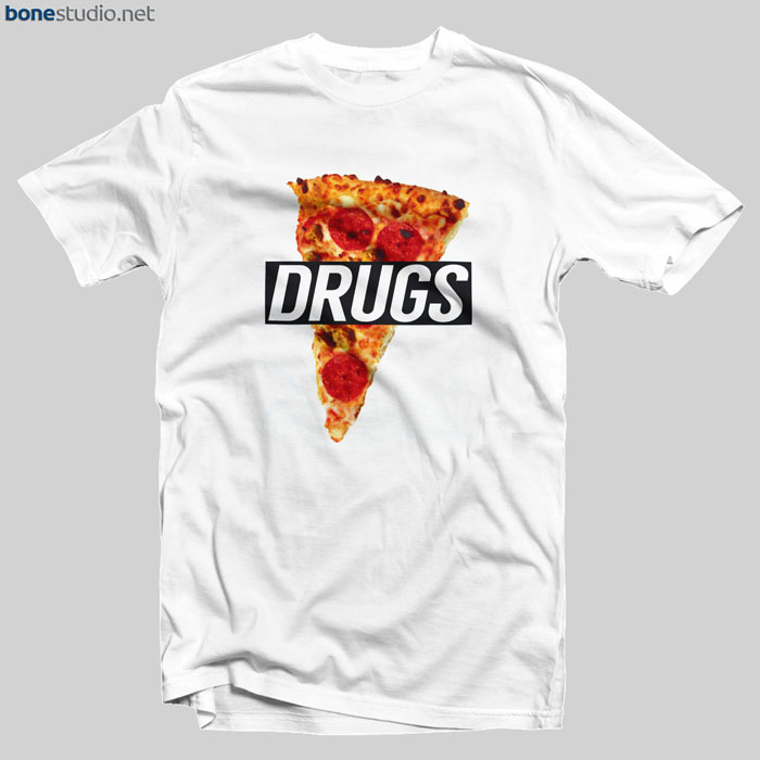 Pizza T Shirt Drugs