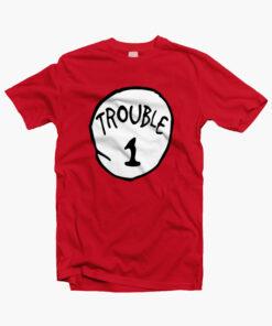 Trouble 1 T Shirt