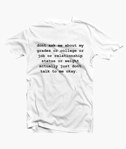 Dont Ask Me About My Grades T Shirt