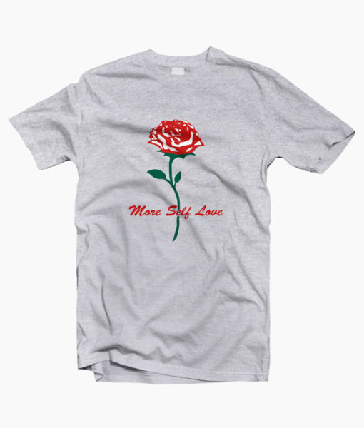 Rose T Shirt More Self Love