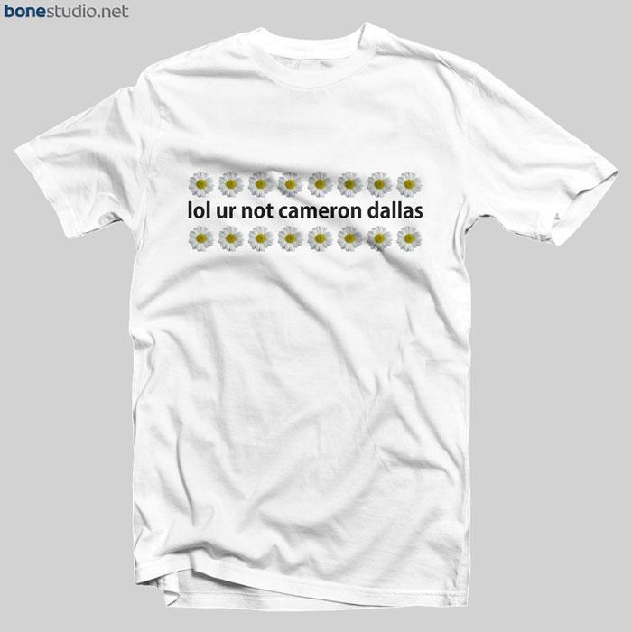 Cameron Dallas Merch T Shirt Lol Ur Not