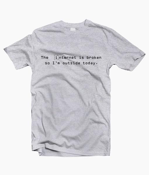 The Internet Is Broken Quote T Shirt