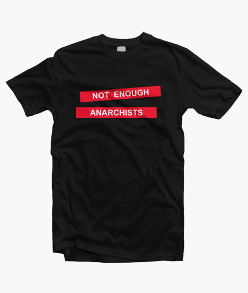 Not Enough Anarchists T Shirt