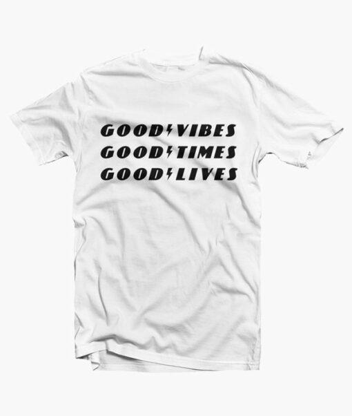 Good Vibes Good Times Good Lives T Shirt