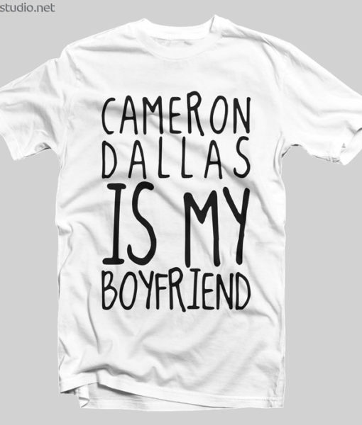 You can get this Cameron Dallas Merch T Shirt Is My Boyfriend