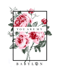 Rose T Shirt You Are My Babylon