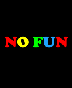 No Fun T Shirt