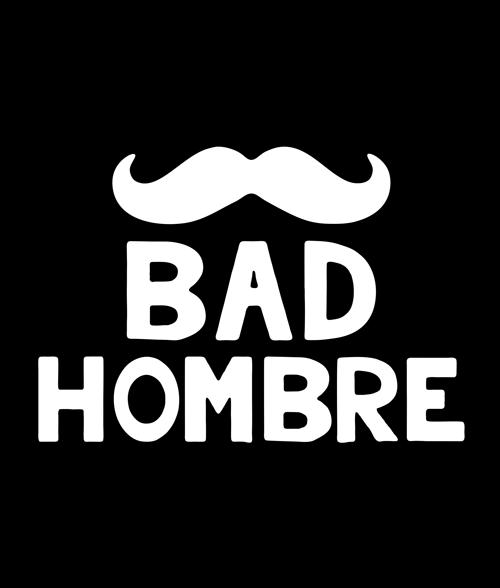 Bad Hombre T Shirt