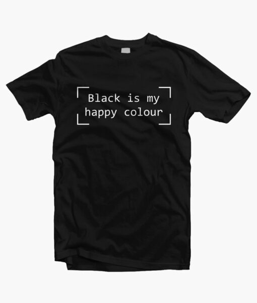 Black Is My Happy Colour T Shirt black