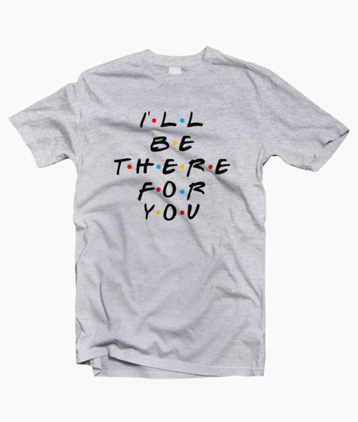 Friends Quote T Shirt