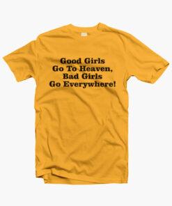 Good Girls Go To Heaven Bad Girls Go Everywhere T Shirt gold yellow