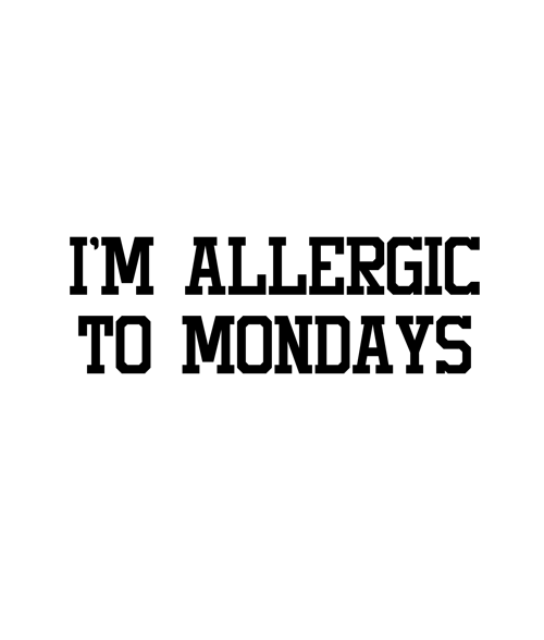 I'm Allergic To Mondays T Shirt