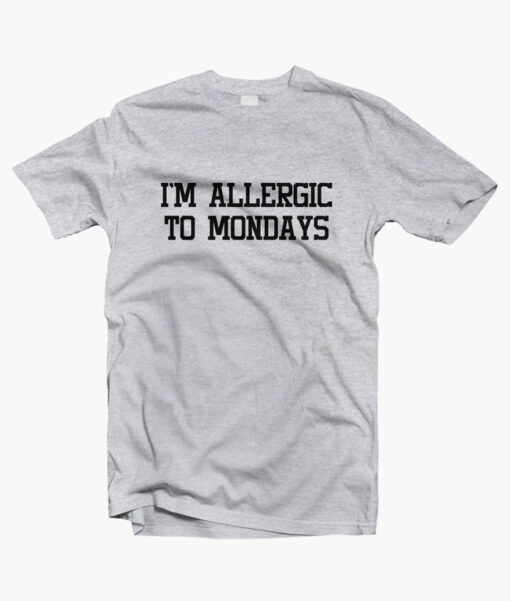 Im Allergic To Mondays T Shirt sport grey