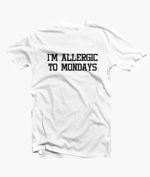 Im Allergic To Mondays T Shirt white