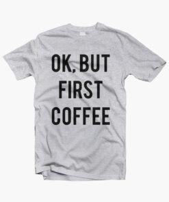 Ok But First Coffee Shirt sport grey