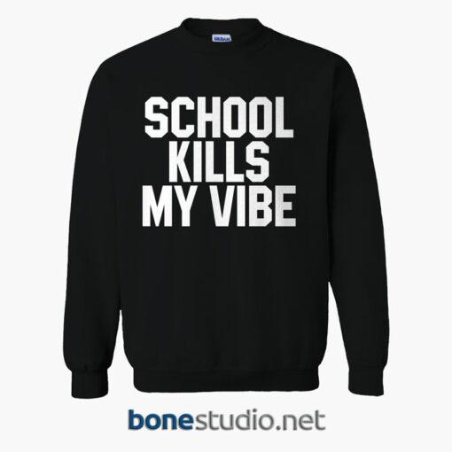 School Kills Sweatshirt School Kills My Vibe