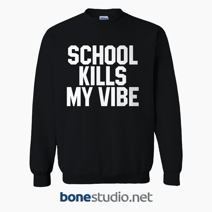 School Kills Sweatshirt School Kills My Vibe