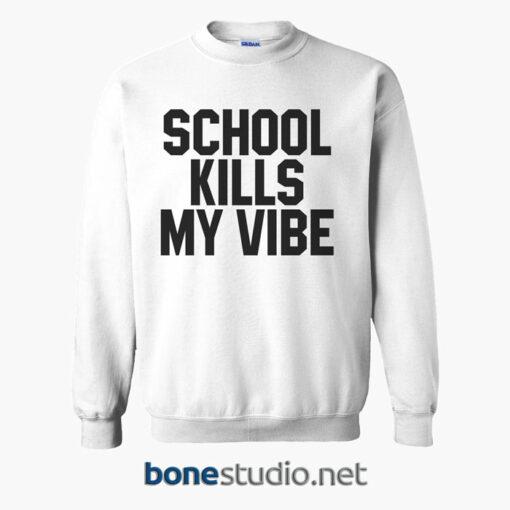 School Kills My Vibe Sweatshirt white