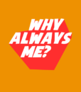 Always T Shirt Why Always Me