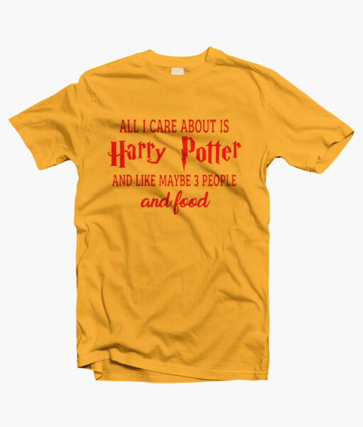All I Care About Is Harry Potter Shirt gold yellow
