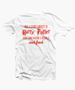 All I Care About Is Harry Potter Shirt white