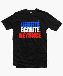 Beyonce Liberte Egalite T Shirt