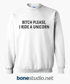 Bitch Please I Ride A Unicorn Sweatshirt white