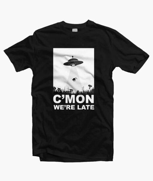 C'mon We're Late Alien Abduction T Shirt