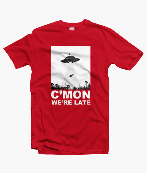 Cmon Were Late Alein Abduction T Shirt red