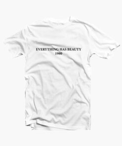 Everything Has Beauty T Shirt white