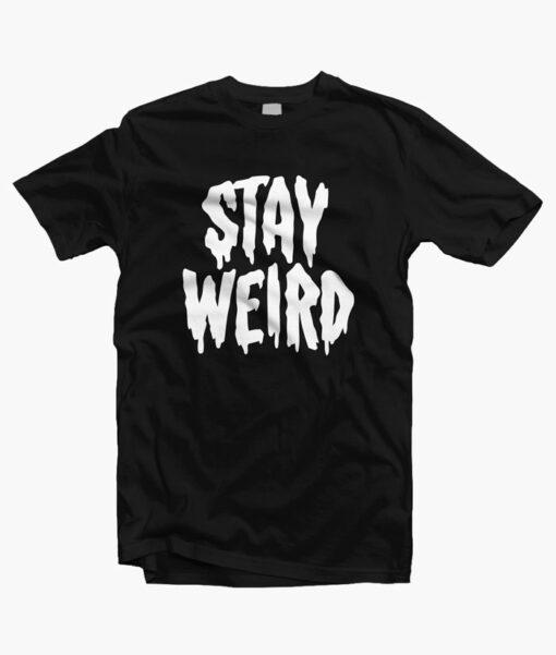 Stay Weird T Shirts