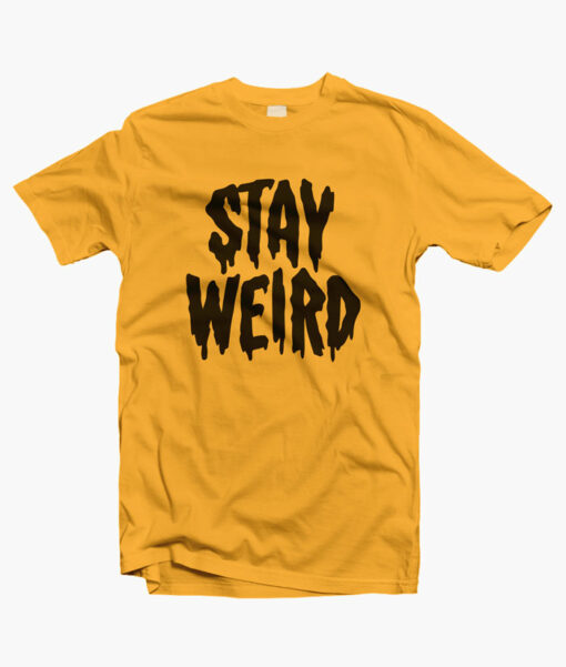 Stay Weird T Shirts gold yellow