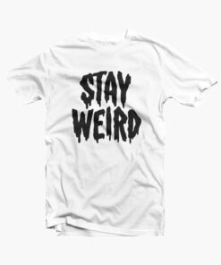 Stay Weird T Shirts white