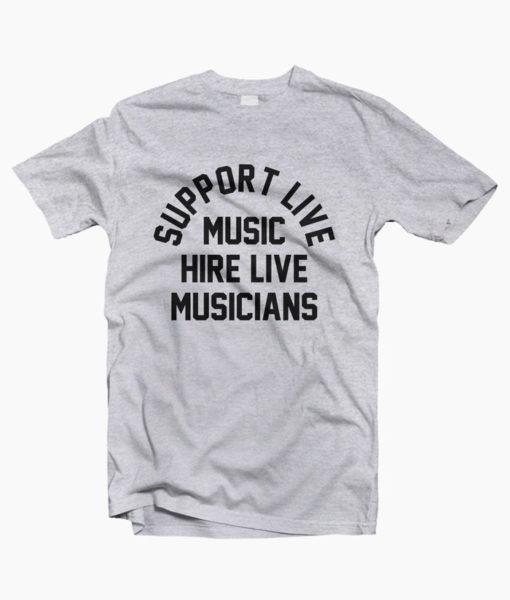 Support Live Music Hire Live Musicians T Shirt