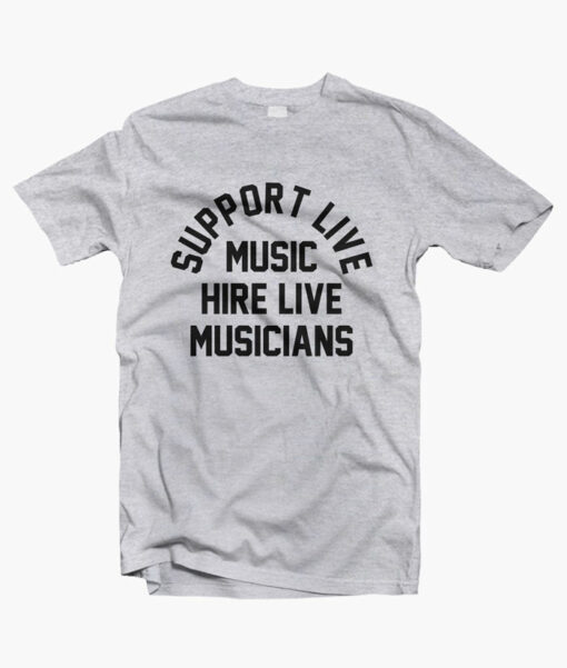Support Live Music Hire Live Musicians T Shirt