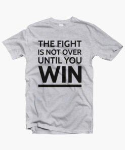 The Fight Is Not Over Until You WinT Shirt sport grey 1