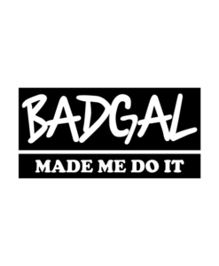 Badgal Made Me Do It T Shirt