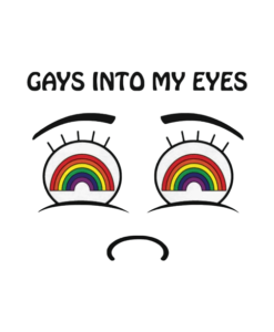 Gays In To My Eyes T Shirt