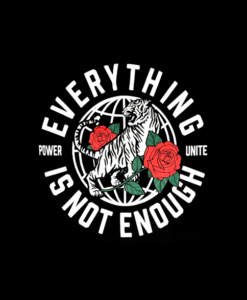 Everything Is Not Enough T Shirt