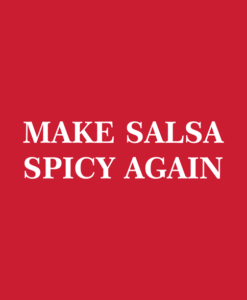 Make Salsa Spicy Again T Shirt