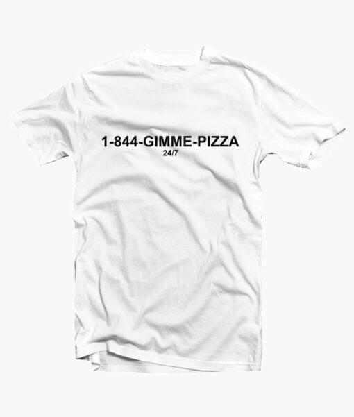 1-844-Gimme-Pizza T Shirt