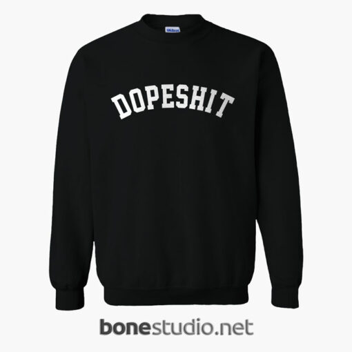 Dope Shit Sweatshirt
