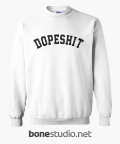 Dope Shit Sweatshirt
