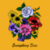 Everything Dies T Shirt Flower