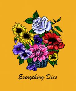 Everything Dies T Shirt Flower
