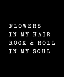 Flowers In My Hair Rock & Roll In My Soul T Shirt