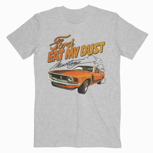 Ford Eat My Dust Mustang T Shirt