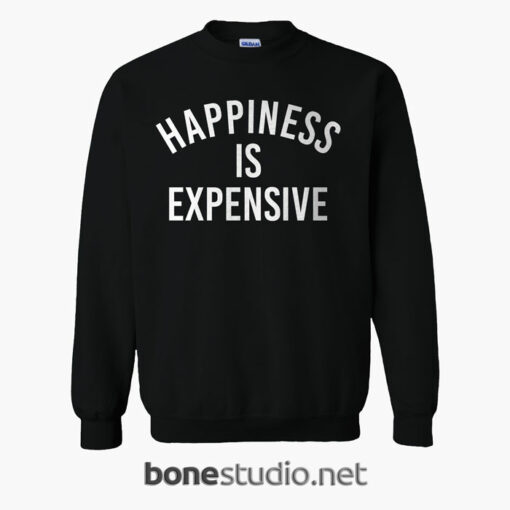 Happiness Is Expensive Sweatshirt