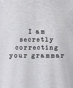 I Am Secretly Correcting Your Grammar T Shirt